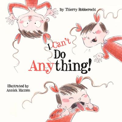 I Can't Do Anything! By Robberecht, Thierry/ Masson, Annick (ILT)
